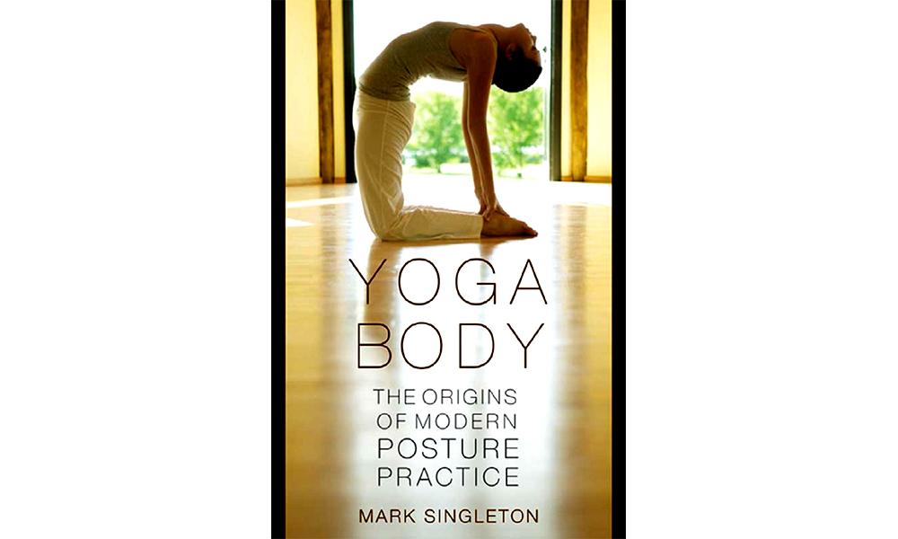 Тело йоги. Истоки современной постуральной практики.